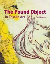 The Found Object in Textile Art: Recycling and Repurposing Natural, Printed...