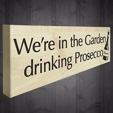 In The Garden Drinking Prosecco Wooden Freestanding Plaque Shabby Chic Gift Sign