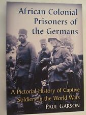 African Colonial Prisoners of the Germans - A Pictorial History
