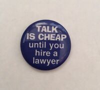 Vintage Lawyer 1990 Button Pinback Pin- Talk is Cheap Until You Hire a Lawyer