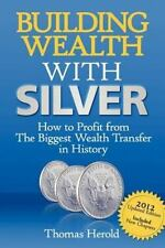 Building Wealth with Silver: How to Profit From the Biggest Wealth Transfer in H