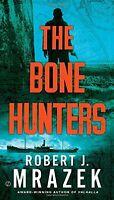 The Bone Hunters by Robert J. Mrazek