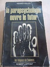 Werner keller: La Parapsychologie ouvre le Futur/ Robert Laffont, 1975