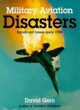 Military Aviation Disasters: Significant Losses Since 1908,David Gero