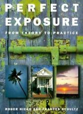 Perfect Exposure: A Practical Guide for All Photographers
