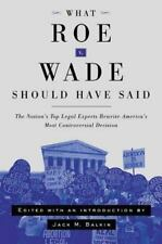 What Roe v. Wade Should Have Said: The Nation's Top Legal Experts Rewrite Ameri