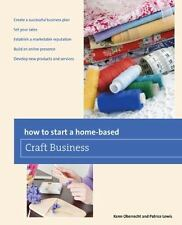 How to Start a Home-based Craft Business, 6th (Home-Based Business-ExLibrary
