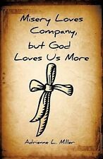 NEW Misery Loves Company, but God Loves Us More by Adrienne L. Miller