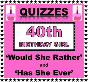 40th Birthday Girl Party Games/Quizzes  'WOULD SHE RATHER' and 'HAS SHE EVER'