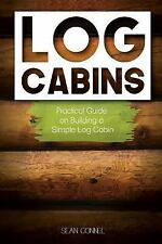 Log Cabins : Practical Guide on Building a Simple Log Cabin by Sean Connel...