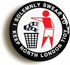 I SWEAR TO KEEP NORTH LONDON TIDY BADGE BUTTON PIN (Size of 1inch/25mm diameter)