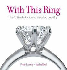 With This Ring: The Ultimate Guide to Wedding Jewelry by Proddow, Penny, Fasel,