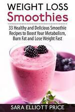 Weight Loss Smoothies: 33 Healthy and Delicious Smoothie Recipes to Boost Your M
