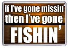 FISHING If I've gone missin then I've gone fishin. Fridge Magnet