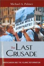 The Last Crusade: Americanism and the Islamic Reformation: By Palmer, Michael A.