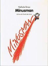 nathalie BRISAC * Minusman * ANIMAX Ecole Des Loisirs * livre enfant french book