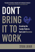 Don't Bring it to Work: Breaking the Family Patterns That Limit Success, Lafair,