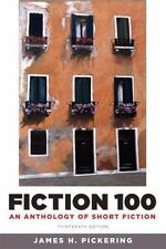 Fiction 100 : An Anthology of Short Fiction by James H. Pickering (2011, Paperba
