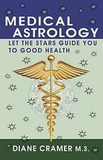 Medical Astrology : Let the Stars Guide You to Good Health by Diane Cramer...