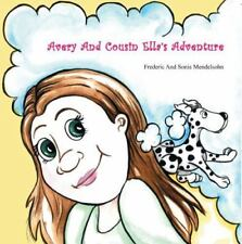 Avery And Cousin Ella's Adventure: By Frederic Mendelsohn, Sonia Mendelsohn