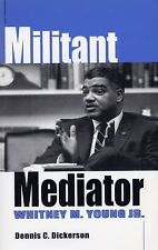 Militant Mediator: Whitney M. Young Jr.: By Dennis C Dickerson