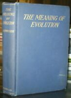 THE MEANING OF EVOLUTION, by SCHMUCKER, 1913, FIRST EDITION, FIRST PRINTING