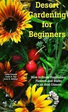Desert Gardening for Beginners: How to Grow Vegetables, Flowers and Herbs in an