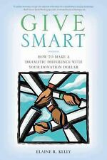 Give Smart: How to Make a Dramatic Difference with Your Donation Dollar