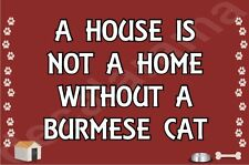 A HOUSE IS NOT A HOME WITHOUT A BURMESE CAT Fridge Magnet - Ideal Gift/Present