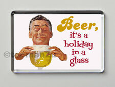 New, Quality Retro Fridge Magnet - Beer, It's A Holiday In A Glass - Funny