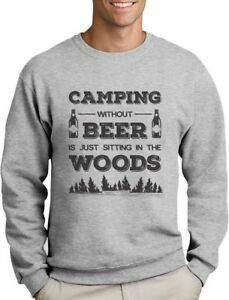 Funny Camper Gift - Camping Without Beer Is Just Sitting In The Woods Sweatshirt