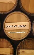 Grape vs. Grain: A Historical, Technological, and Social Comparison of Wine and