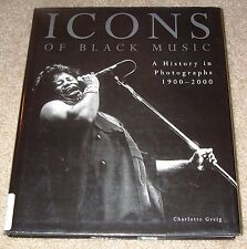 Icons of Black Music A History In Photographs 1900-1999 Charlotte Greig