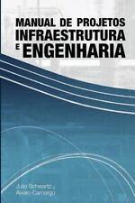 Manual de Projetos de Infraestrutura e Engenharia: By Schwartz, Julio Camargo...