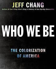 Who We Be : The Colorization of America by Jeff Chang (2014, Hardcover)