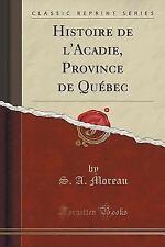 Histoire de L'Acadie, Province de Quebec (Classic Reprint) (Paperback or Softbac