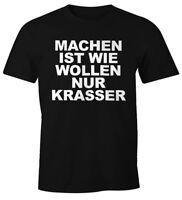 Machen ist wie Wollen nur krasser Lustiges Herren T-Shirt Spruch Shirt