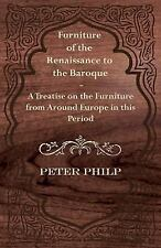 Furniture of the Renaissance to the Baroque A Treatise on the Furniture from Aro