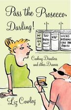 Pass the Prosecco, Darling: Cooking Disasters and Other Kitchen Dramas,Liz Cowl