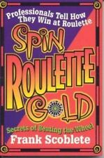Spin Roulette Gold: Secrets of Beating the Wheel Gambling Strategy 1566250749