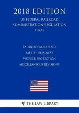 Railroad Workplace Safety - Roadway Worker Protection Miscellaneous Revisio...