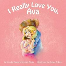 I Really Love You, Ava by Amberly Kristen Clowe (2013, Paperback)