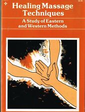 Healing Massage Techniques A Study of Eastern & Western Methods Frances M.Tappan