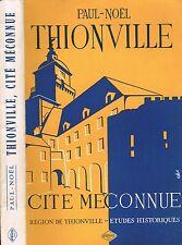 Cité Méconnue THIONVILLE de PAUL-NOËL Illustré par Louis COLAS Éd Originale 1958