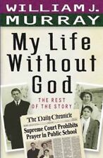 My Life Without God : The Rest of the Story by William Murray Paperback Book