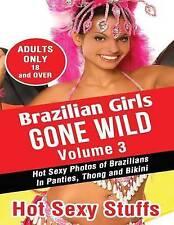 Brazilian Girls Gone Wild Vol  3 Hot Sexy Photos Brazilians by Sexy Stuffs Hot