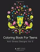Coloring Book For Teens: Anti-Stress Designs Vol 5: V... by Art Therapy Coloring