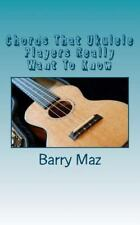 Chords That Ukulele Players Really Want to Know by Barry Maz (2012, Paperback)