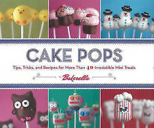 Cake Pops by Bakerella: Tips, Tricks, and Recipes for More Than 40 Irresistible