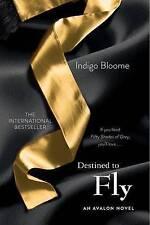 NEW Destined to Fly: An Avalon Novel (Avalon Trilogy) by Indigo Bloome